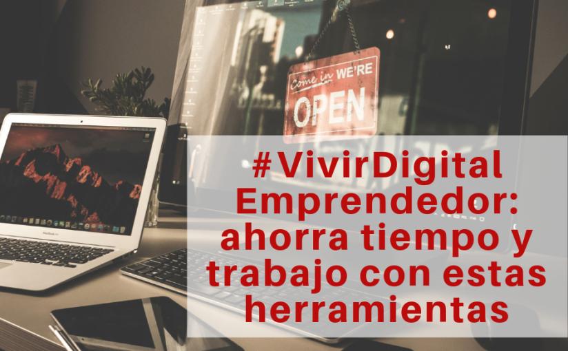 VIVIR DIGITAL_ Emprendedor_ ahorra tiempo y trabajo con estas herramientas Anabel Navarro Camero @Thamarana